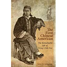 The First Chinese American: The Remarkable Life of Wong Chin Foo by Scott D. Seligman (2013-04-30)
