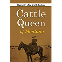 "Cattle Queen  of Montana: A story of the personal experience of Mrs. Nat. Collins, familiarly known to Western people as ""The Cattle Queen of Montana"" (1894) (English Edition)"