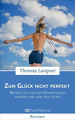 Buchseite und Rezensionen zu 'Zum Glück nicht perfekt: Befreie dich von den Erwartungen anderer und liebe dich selbst' von Thomas Langner