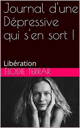 Couverture du livre Journal d'une Dépressive qui s'en sort !: Libération