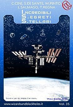 ISS - I.ncredibili S.egreti S.tellari (Wizards & Blackholes) di [Chiara Cini, Luca Salmaso, Teresa Regna, Salvatore Di Sante, Michele Pinto]