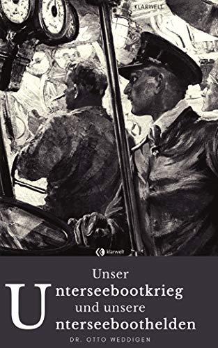 Unser Unterseebootkrieg: und unsere U-Boothelden