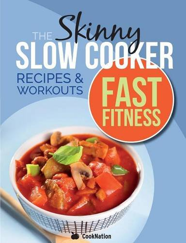 The Skinny Slow Cooker/Fast Fitness Recipe & Workout Book: Delicious Calorie Counted Slow Cooker Meals & 15 Minute Workouts For A Leaner, Fitter You (Paperback)