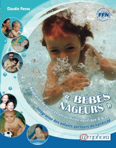BEBES NAGEURS - adaptation du jeune enfant au milieu aquatique - Intégration des enfants porteurs de handicap par Claudie Pansu