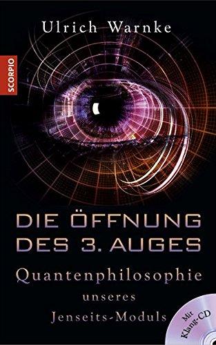 Die Öffnung des 3. Auges: Quantenphilosophie unseres Jenseits-Moduls
