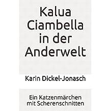 Kalua Ciambella in der Anderwelt: Ein Katzenmärchen mit Scherenschnitten