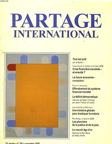 PARTAGE INTERNATIONAL N°243, NOVEMBRE 2008. CRISE FINANCIERE MONDIALE, ET ENSUITE ? / LA FUTURE ECONOMIE, COMPILATION/ EFFONDREMENT DU SYSTEME FINANCIER MONDIAL / LE DEFICIT DEMOCRATIQUE / ...