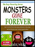 MONSTERS GONE FOREVER: How To Get Rid Of All Your Childs Imaginary Monsters In 8 Easy Steps (The Easy Parenting Series Book 1)