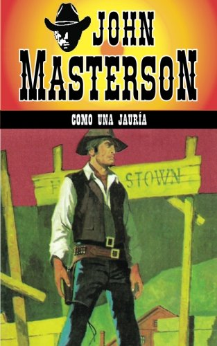 Como una Jauria: Volume 6 (Coleccion Oeste) por John Masterson