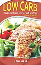 Low Carb: Die goldenen Regeln einer Low Carb-Ernährung - Inklusive 60 Low Carb Rezepte ohne Kohlenhydrate