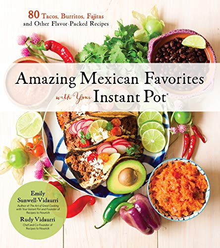 Amazing Mexican Favorites with Your Instant Pot: 80 Tacos, Burritos, Fajitas and Other Flavor-Packed Recipes (English Edition)