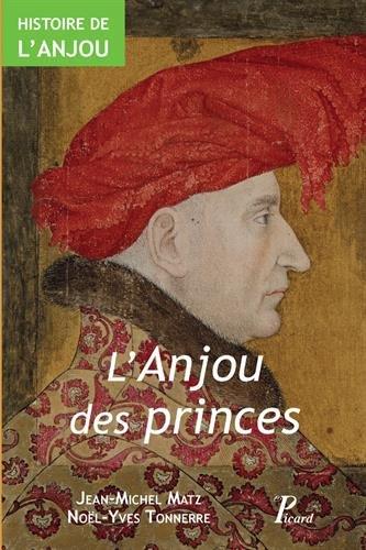Histoire de l'Anjou : Tome 2, L'Anjou des Princes (fin IXe-XVe sicle)