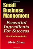 Small Business Management: Essential Ingredients for Success (Best Business Books): Volume 1 (Starting a Business)