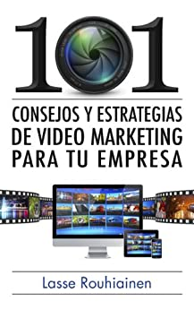 101 consejos y estrategias de video marketing para tu empresa de [Rouhiainen, Lasse]