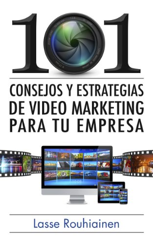 101 consejos y estrategias de video marketing para tu empresa (Spanish Edition)