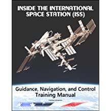 Inside the International Space Station (ISS): NASA Guidance, Navigation, and Control (GNC) Astronaut Training Manual (English Edition)