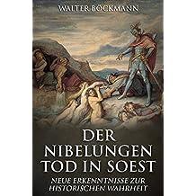 Der Nibelungen Tod in Soest: Neue Erkenntnisse zur historischen Wahrheit (English Edition)