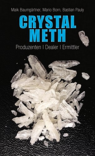 Crystal Meth: Produzenten, Dealer, Ermittler (Politik & Zeitgeschichte)