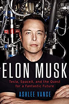 Elon Musk: Tesla, SpaceX, and the Quest for a Fantastic Future von [Vance, Ashlee]