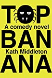 Top Banana by Kath Middleton