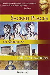 Sacred Places of Goddess: 108 Destinations (Sacred Places: 108 Destinations series) by Karen Tate (2006-01-01)