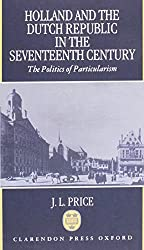 Holland and the Dutch Republic in the Seventeenth Century: The Politics of Particularism