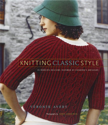 Knitting Classic Style: 35 Modern Designs Inspired by Archives: 35 Modern Designs Inspired by Fashion's Archives