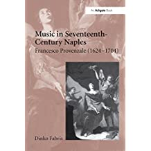 Music in Seventeenth-Century Naples: Francesco Provenzale (1624?704)