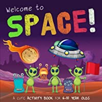 Welcome to Space!: A Cute Activity Book for 6-10 Year Olds