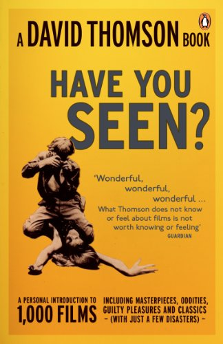 'Have You Seen...?': a Personal Introduction to 1,000 Films including masterpieces, oddities and guilty pleasures (with just a few disasters) (English Edition) -