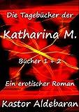 Die Tagebücher der Katharina M.