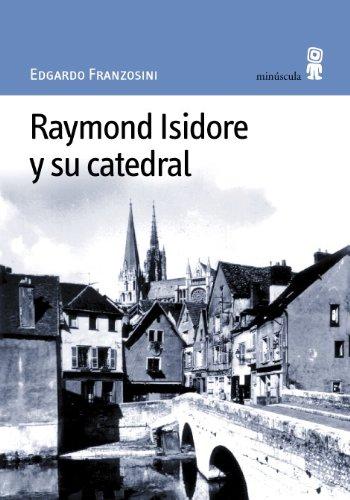 Raymond Isidore y su catedral (Paisajes narrados)
