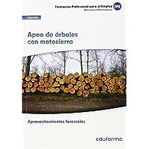 UF 0268. Apeo de árboles con motosierra. Certificado de profesionalidad Aprovechamientos forestales. Familia profesional agraria. Formación para el empleo