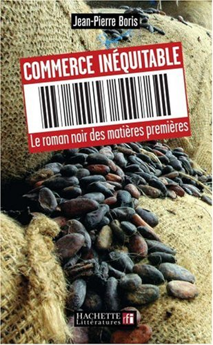 Commerce inquitable : Le roman noir des matires premires