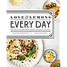 Love and Lemons Every Day: More than 100 Bright, Plant-Forward Recipes for Every Meal: A Cookbook (English Edition)