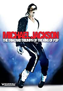 Michael Jackson - The Trial And Triumph Of The King Of Pop [DVD]