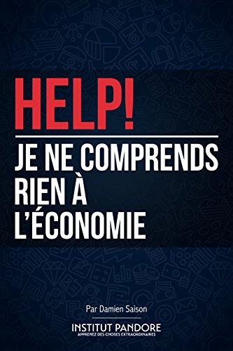 Lire en ligne HELP! Je ne comprends rien à l'économie: Le manuel de survie pour comprendre l'économie, la politique et les crises. pdf