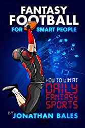 Fantasy Football for Smart People: How to Win at Daily Fantasy Sports (English Edition)