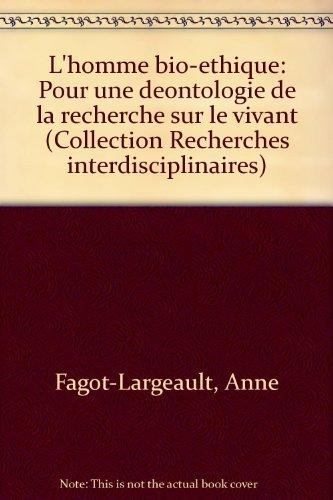 L'homme bio-éthique : pour une deontologie de la recherche sur le vivant par Fagot-Largeault