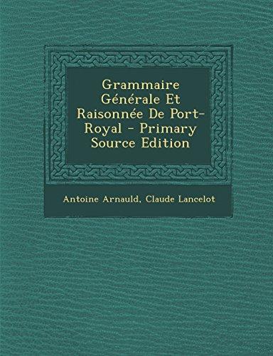 Grammaire Generale Et Raisonnee de Port-Royal - Primary Source Edition