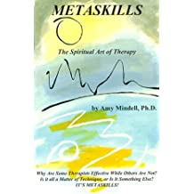 Metaskills: The Spiritual Art of Therapy by Amy Mindell (1995-07-02)
