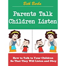 Parents Talk, Children Listen: How to Talk to Your Children So That They Will Listen and Obey (English Edition)