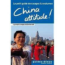 China Attitude ! Le petit guide des usages et coutumes : Chine, guide, usages et coutumes (Hors série - Guide Bleu)