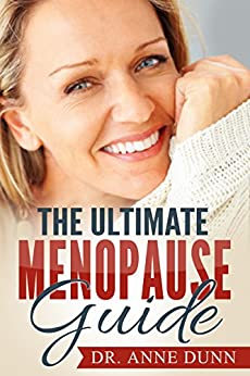 MENOPAUSE: The Ultimate MENOPAUSE Guide - The Best Tips and Tricks You Need To Know About Menopause!: Menopause, Menopause Guide by [Dunn, Dr. Anne]