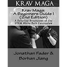 Krav Maga: A Beginners Guide I (2nd Edition): A Detailed Breakdown of the UTKM White belt Curriculum (Urban Tactics Krav Maga Belt Guides Book Book 1) (English Edition)