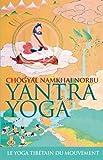 Yantra yoga - Le yoga tibétain du mouvement