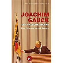 Joachim Gauck. Der falsche Mann?: Neue Fakten und Merkwürdigkeiten