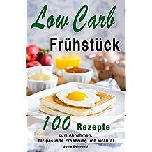 Low Carb Frühstück: 100 Low Carb Rezepte zum Frühstück, Low Carb Abnehmen, Superfood, Kokosöl, Honig, Smoothies, Paleo, Steinzeitdiät (Low Carb, Paleo, ... ohny Kohlenhydrate) (German Edition)