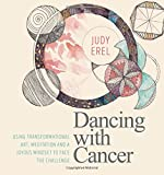 Dancing with Cancer: Cancer Self-Empowerment Through Art, Meditation and a Joyous Mindset