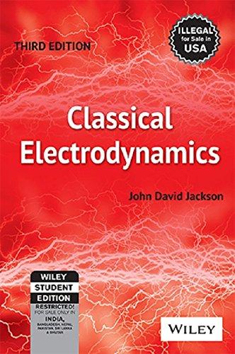 CLASSICAL ELECTRODYNAMICS, 3RD EDITION por John David Jackson